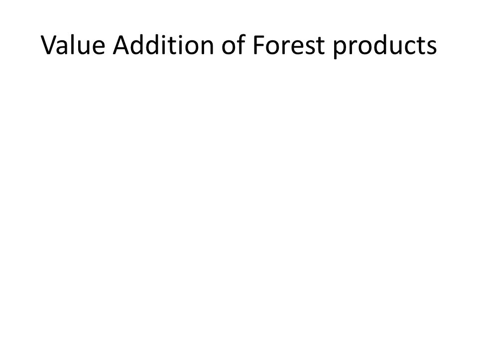 Value Addition of Forest products