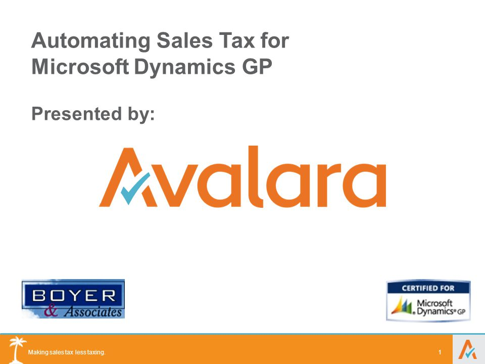 Making sales tax less taxing. 1 Automating Sales Tax for Microsoft Dynamics GP Presented by: