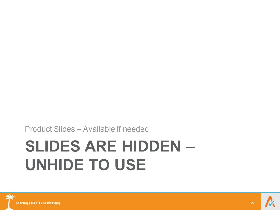 Making sales tax less taxing. SLIDES ARE HIDDEN – UNHIDE TO USE Product Slides – Available if needed 27