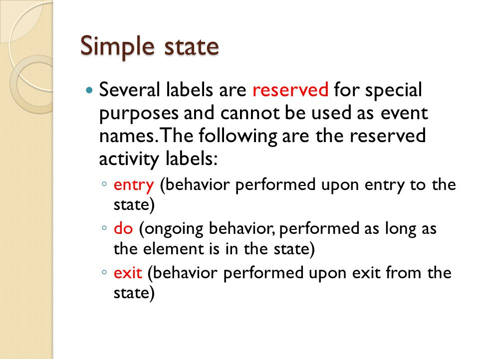 Simple state Several labels are reserved for special purposes and cannot be used as event names. The following are the reserved activity labels: ◦ ent