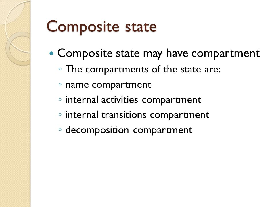 Composite state Composite state may have compartment ◦ The compartments of the state are: ◦ name compartment ◦ internal activities compartment ◦ inter