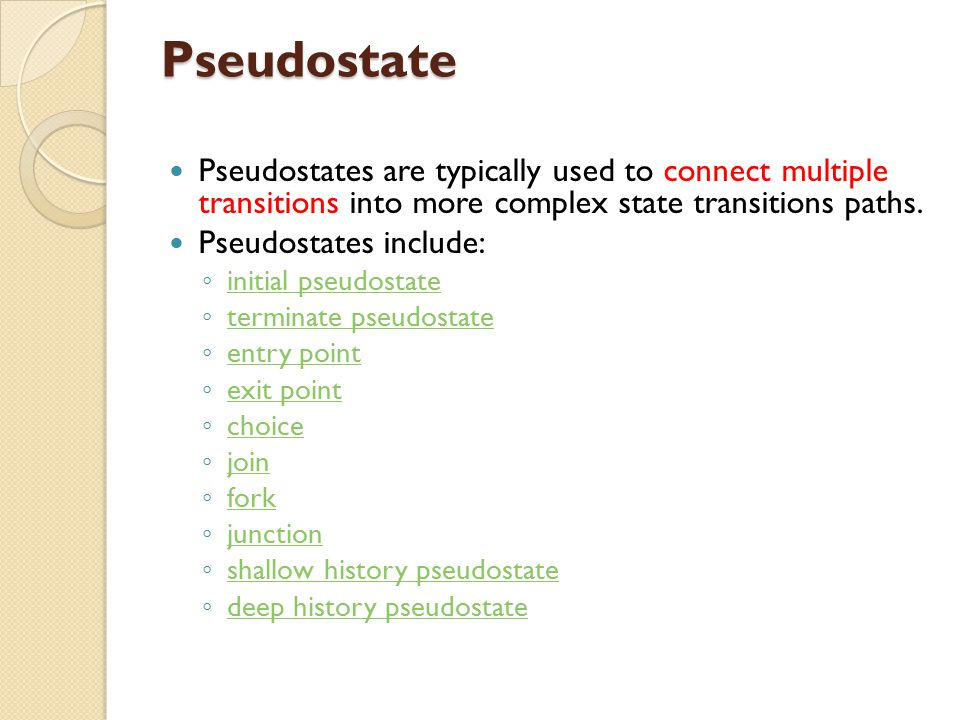 Pseudostate Pseudostates are typically used to connect multiple transitions into more complex state transitions paths.