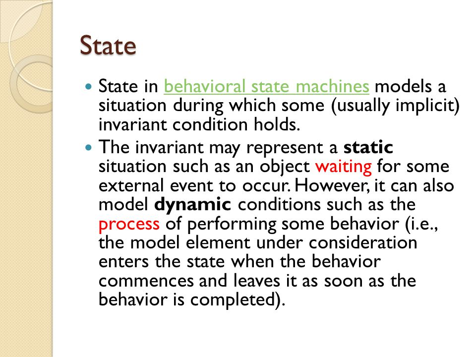 State State in behavioral state machines models a situation during which some (usually implicit) invariant condition holds.behavioral state machines T