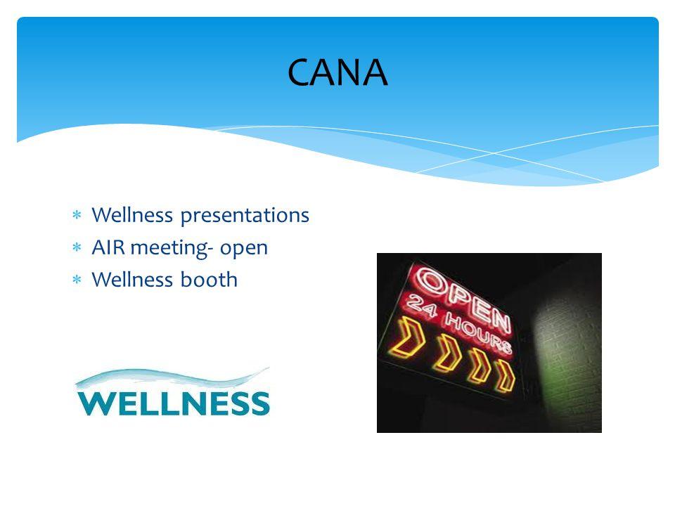  Wellness presentations  AIR meeting- open  Wellness booth CANA