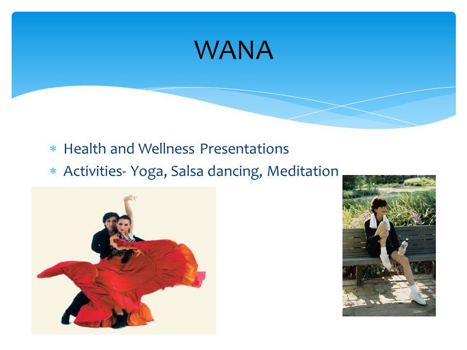  Health and Wellness Presentations  Activities- Yoga, Salsa dancing, Meditation WANA