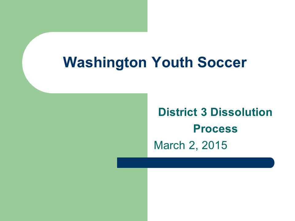 Washington Youth Soccer District 3 Dissolution Process March 2, 2015