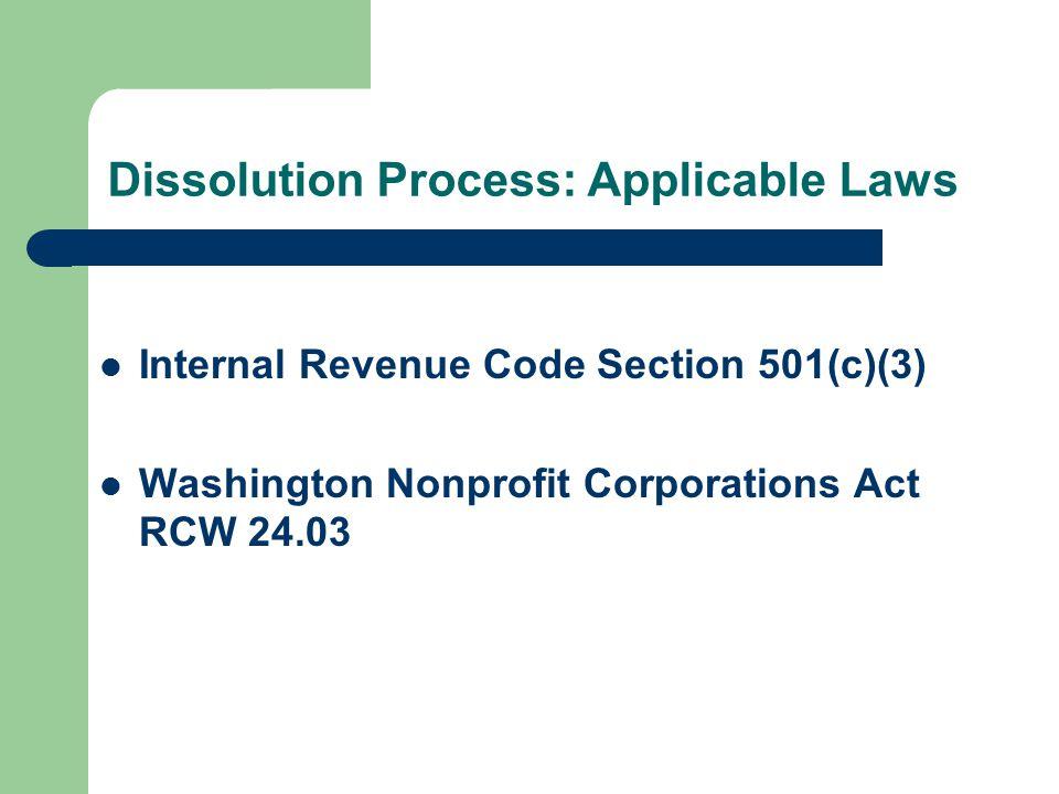 Dissolution Process: Applicable Laws Internal Revenue Code Section 501(c)(3) Washington Nonprofit Corporations Act RCW 24.03