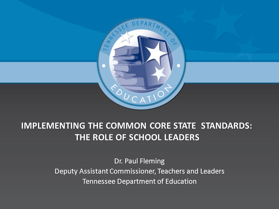 IMPLEMENTING THE COMMON CORE STATE STANDARDS: THE ROLE OF SCHOOL LEADERS IMPLEMENTING THE COMMON CORE STATE STANDARDS: THE ROLE OF SCHOOL LEADERS Dr.