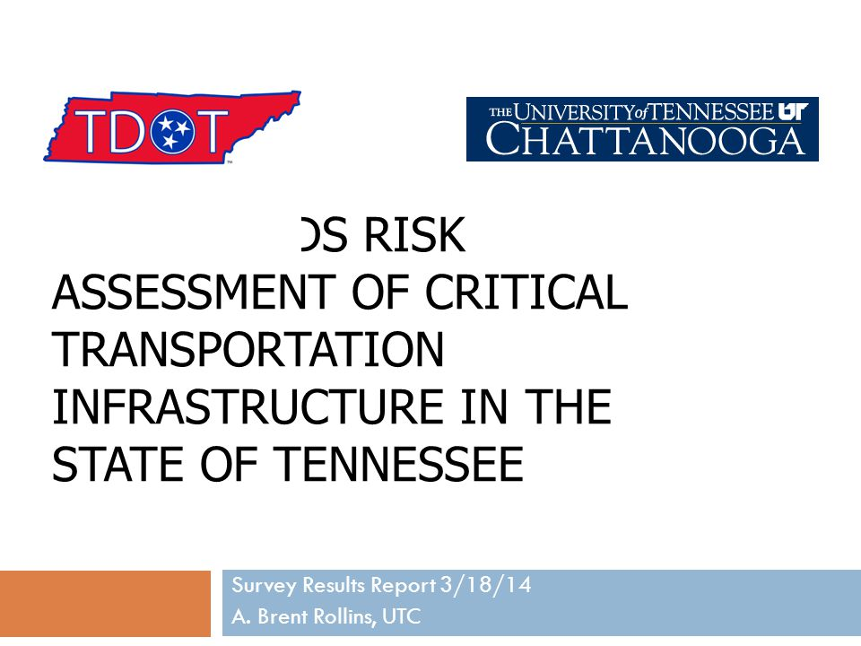 ALL HAZARDS RISK ASSESSMENT OF CRITICAL TRANSPORTATION INFRASTRUCTURE IN THE STATE OF TENNESSEE Survey Results Report 3/18/14 A.