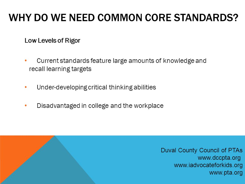 LOW RIGOR STANDARDS Source: http://nces.ed.gov/nationsreportcard/pdf/studies/2011458.pdfhttp://nces.ed.gov/nationsreportcard/pdf/studies/2011458.pdf Duval County Council of PTAs www.dccpta.org www.iadvocateforkids.org www.pta.org