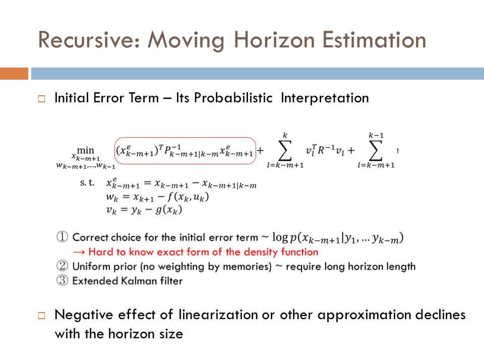 Recursive: Moving Horizon Estimation  Initial Error Term – Its Probabilistic Interpretation  Negative effect of linearization or other approximation