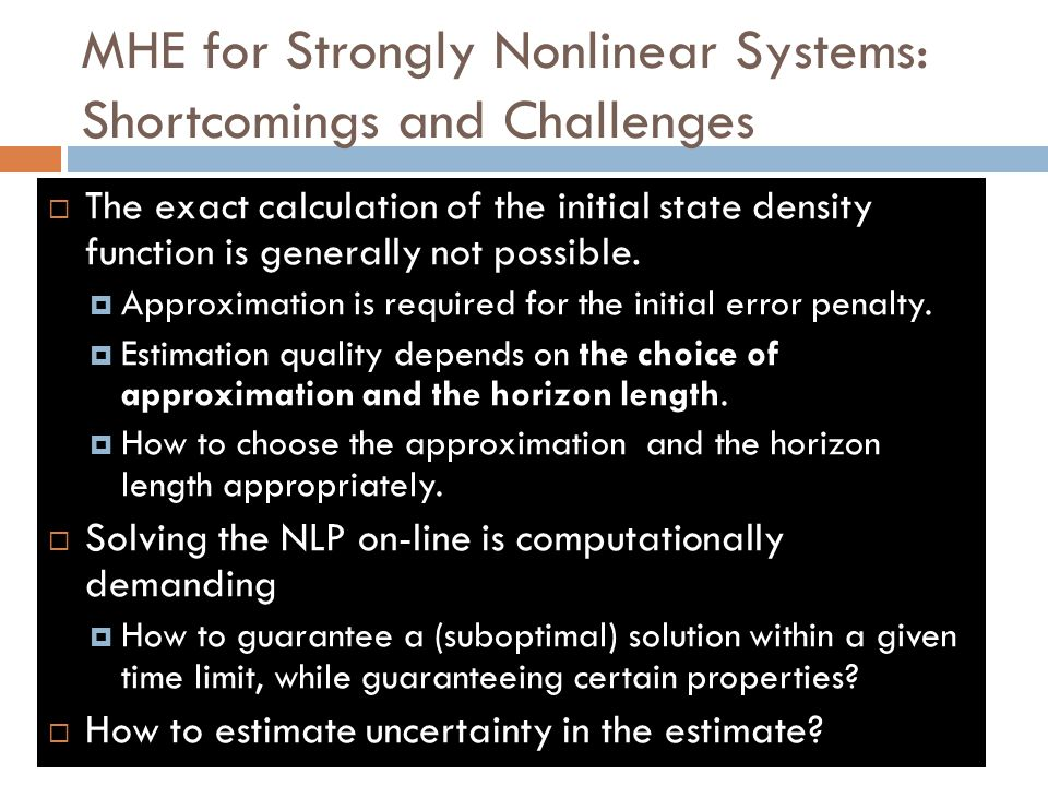 MHE for Strongly Nonlinear Systems: Shortcomings and Challenges  The exact calculation of the initial state density function is generally not possibl