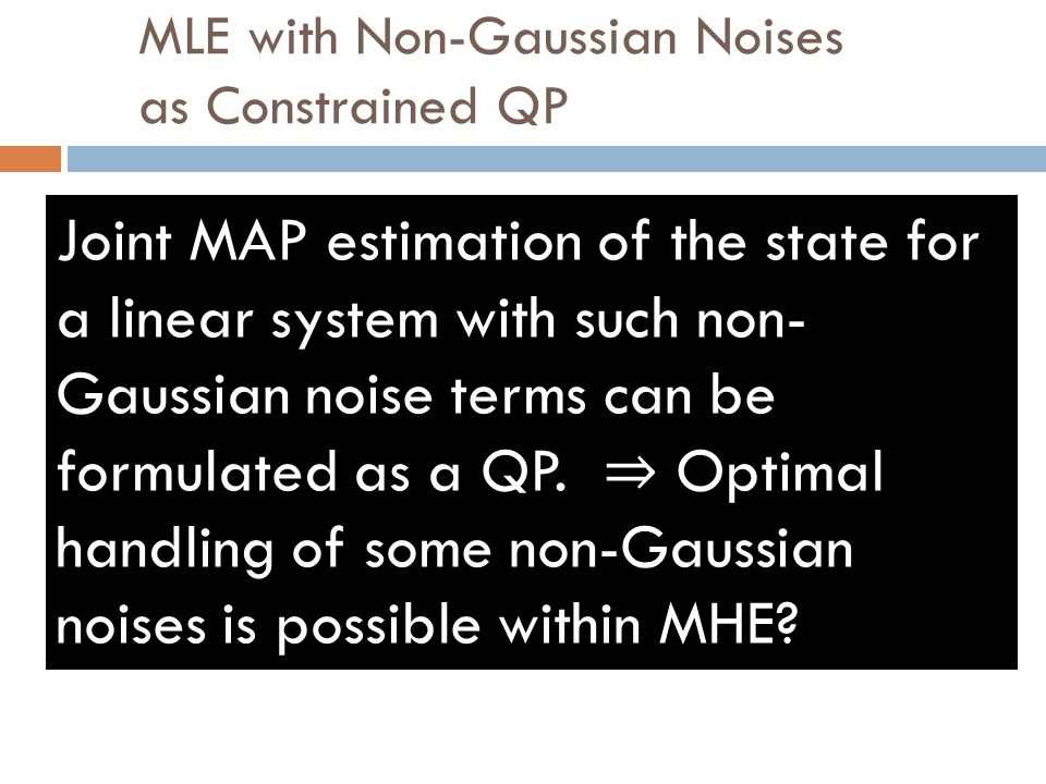 MLE with Non-Gaussian Noises as Constrained QP Other common types of nonGaussian density for which MLE is expressed as QP. Joint MAP estimation of the