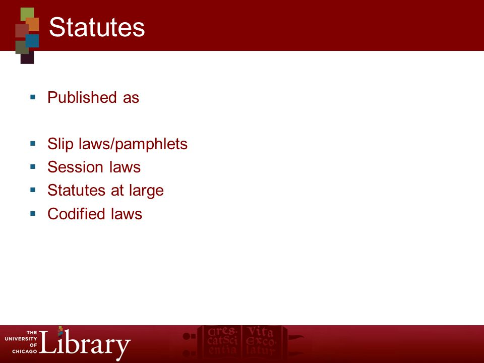  Published as  Slip laws/pamphlets  Session laws  Statutes at large  Codified laws Statutes