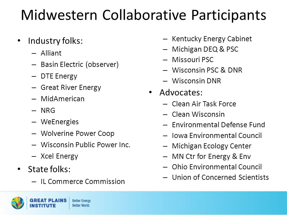 Midwestern Collaborative Participants Industry folks: – Alliant – Basin Electric (observer) – DTE Energy – Great River Energy – MidAmerican – NRG – We