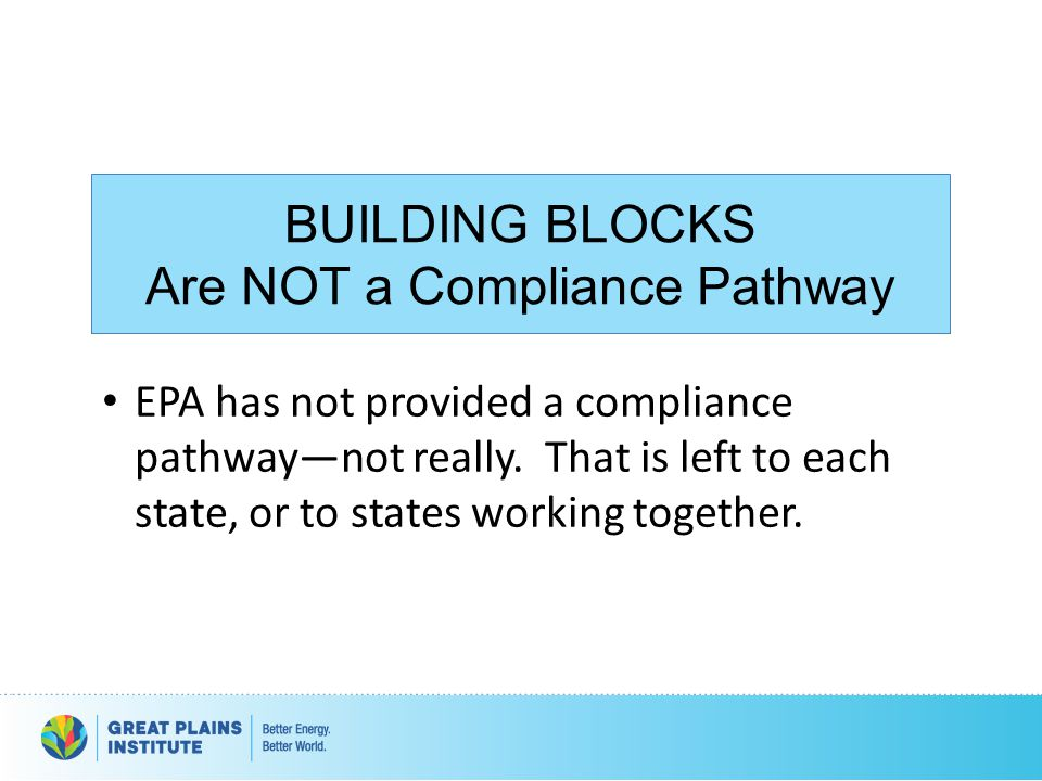 Are NOT a Compliance Pathway EPA has not provided a compliance pathway—not really. That is left to each state, or to states working together.