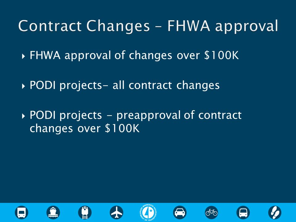  FHWA approval of changes over $100K  PODI projects- all contract changes  PODI projects - preapproval of contract changes over $100K