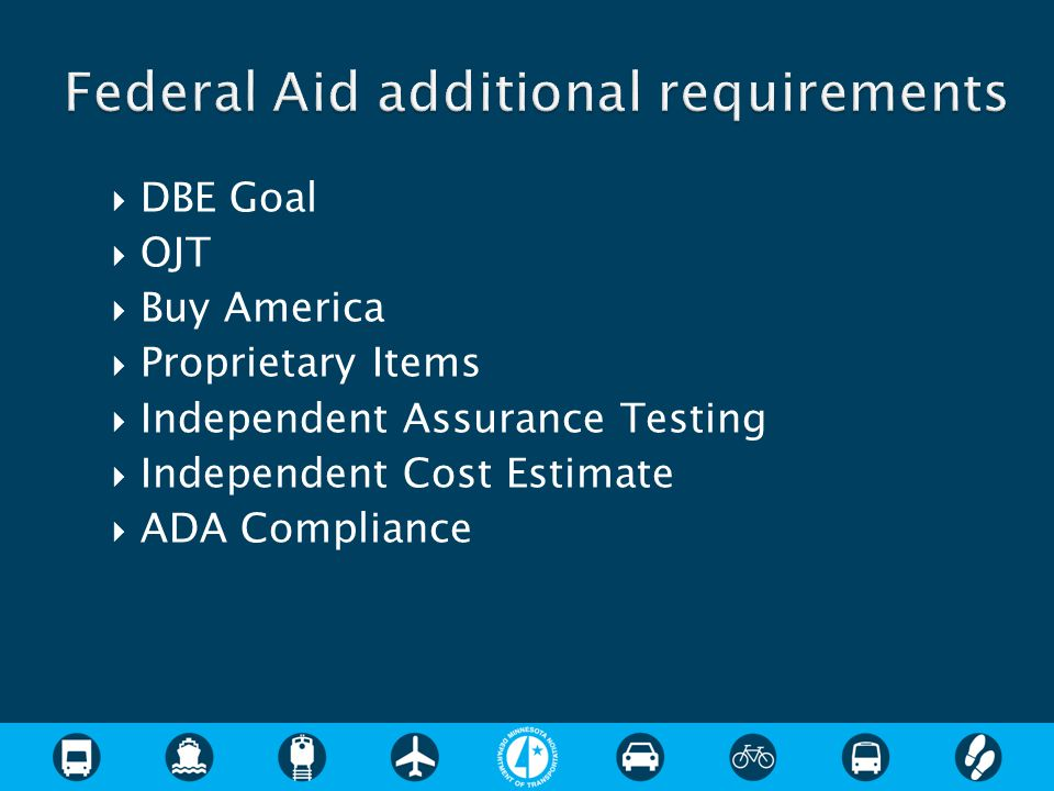  DBE Goal  OJT  Buy America  Proprietary Items  Independent Assurance Testing  Independent Cost Estimate  ADA Compliance