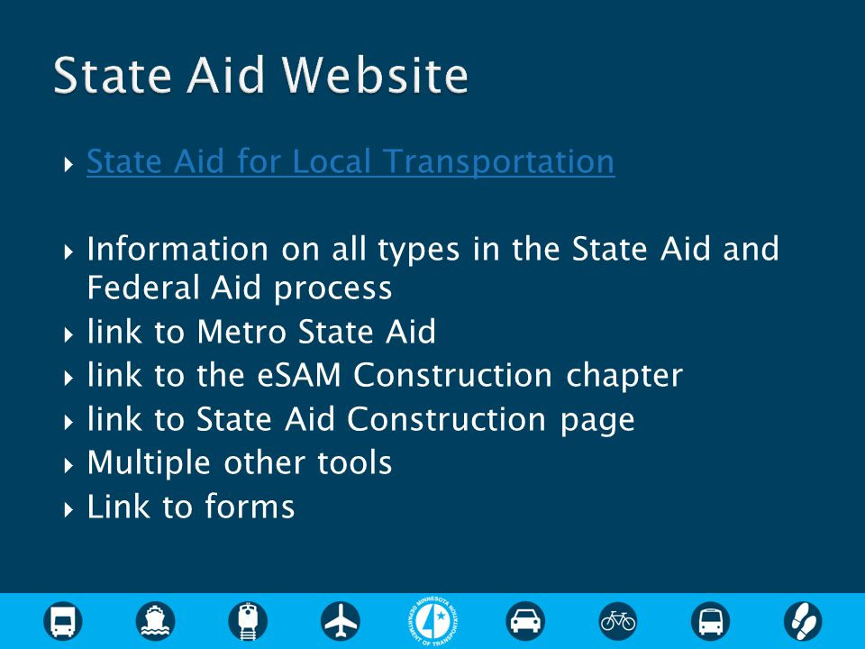  State Aid for Local Transportation State Aid for Local Transportation  Information on all types in the State Aid and Federal Aid process  link to Metro State Aid  link to the eSAM Construction chapter  link to State Aid Construction page  Multiple other tools  Link to forms