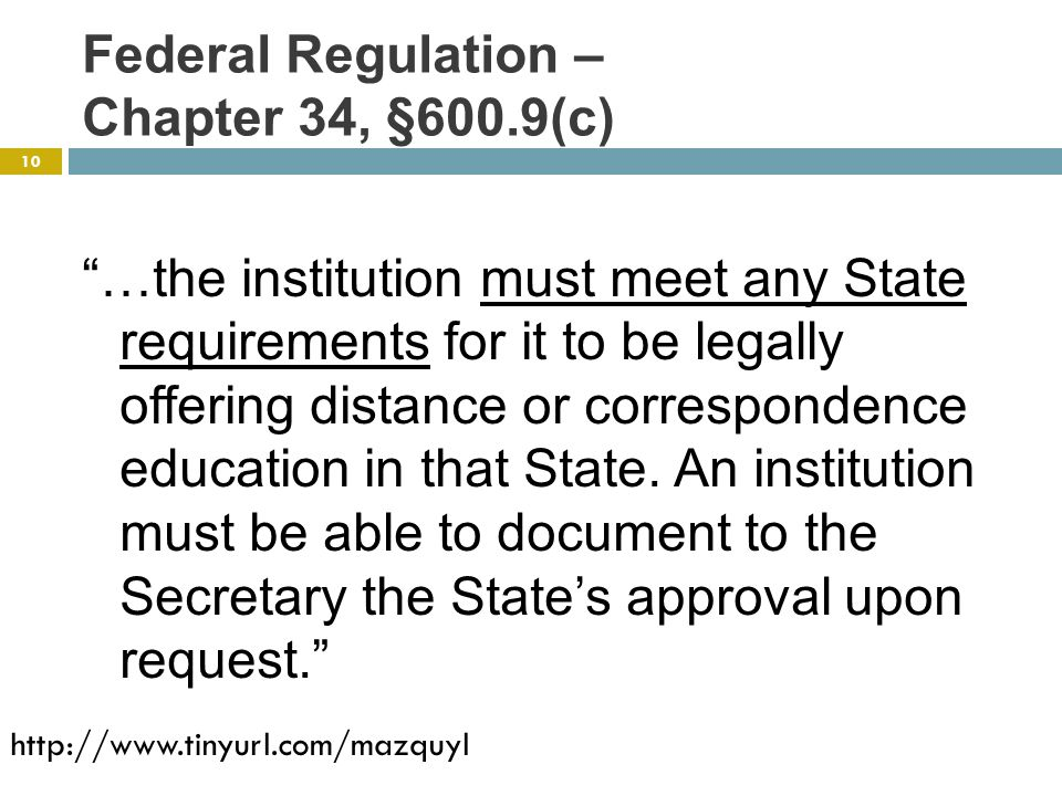 Federal Regulation – Chapter 34, §600.9(c) …the institution must meet any State requirements for it to be legally offering distance or correspondence education in that State.
