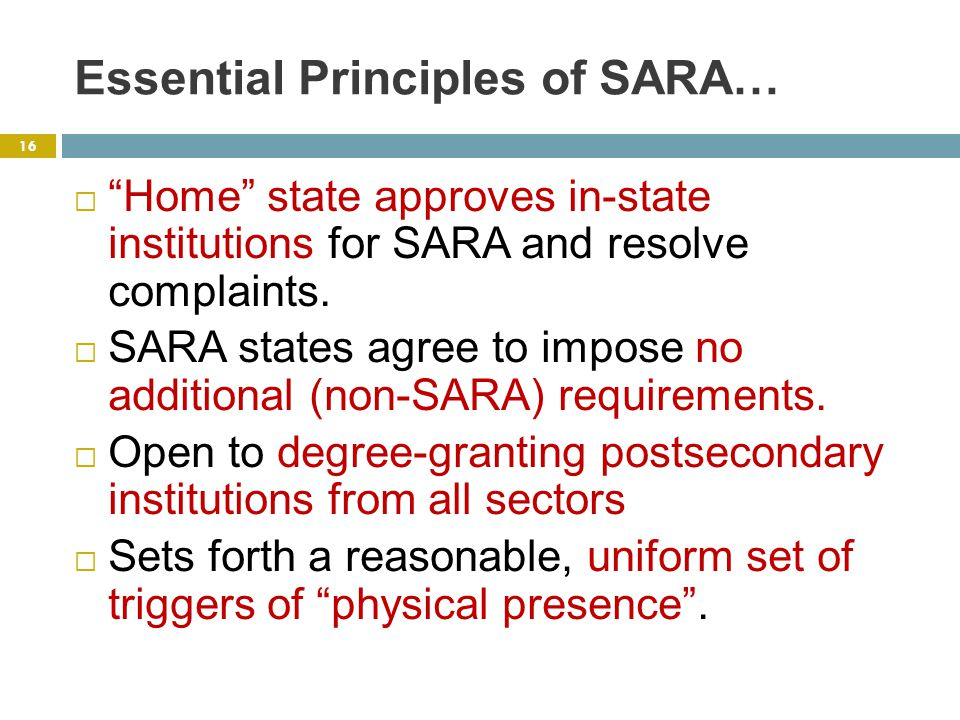 Essential Principles of SARA…  Home state approves in-state institutions for SARA and resolve complaints.