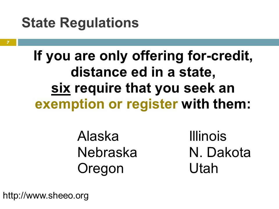State Regulations But beware triggers of physical presence: Physical Location Administrative Office Direct Marketing Localized Advertising Required Proctoring Contracted Services Practical Experiences (clinical, student teaching) Having an Employee in a State 8 http://www.sheeo.org
