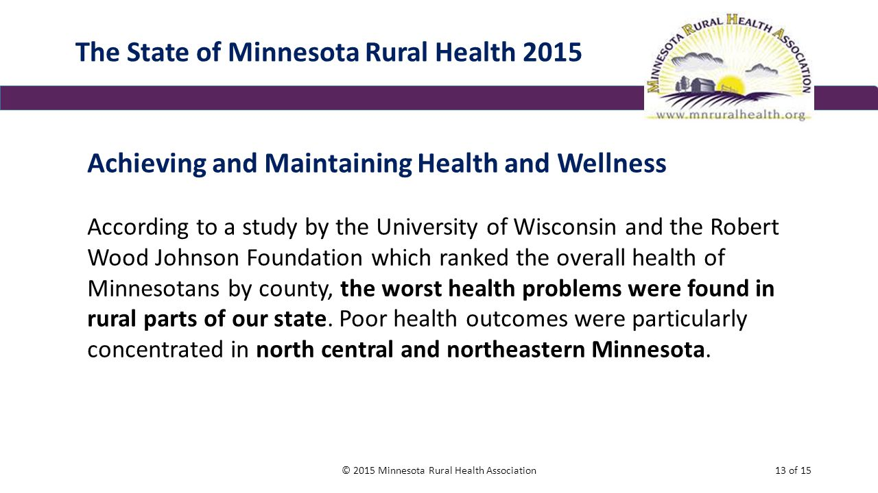 The State of Minnesota Rural Health 2015 Achieving and Maintaining Health and Wellness According to a study by the University of Wisconsin and the Rob
