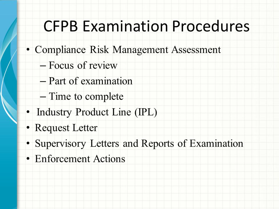 CFPB Examination Procedures Compliance Risk Management Assessment – Focus of review – Part of examination – Time to complete Industry Product Line (IP