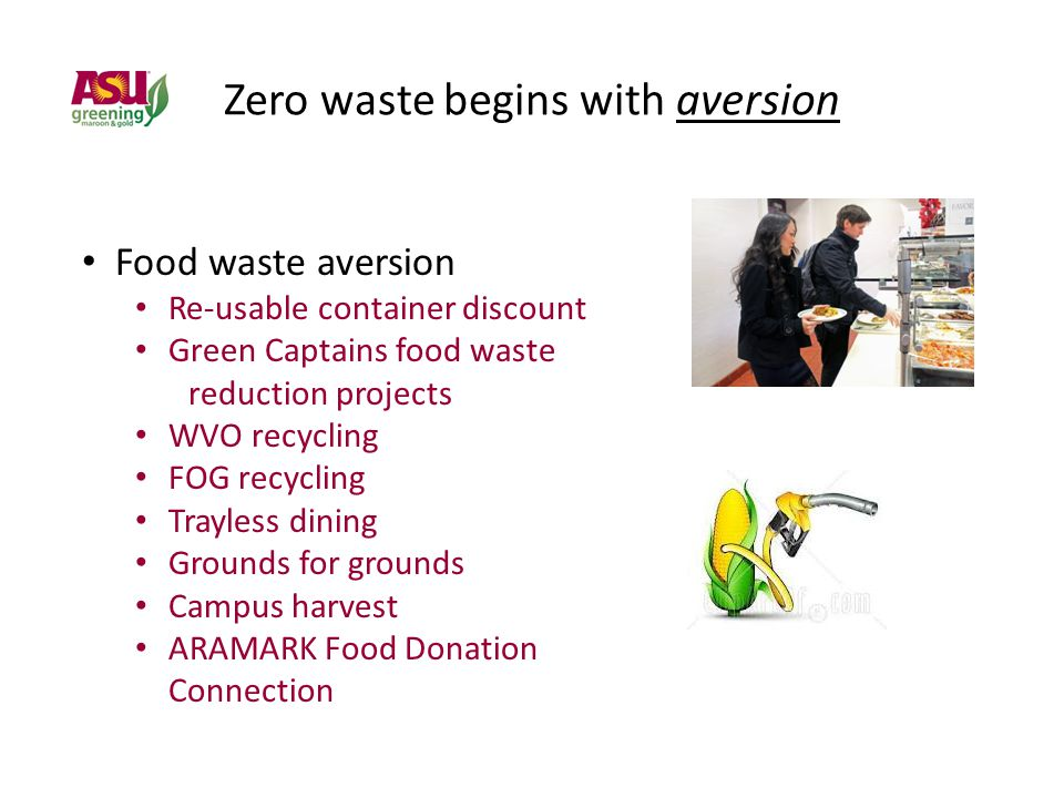 Zero waste begins with aversion Food waste aversion Re-usable container discount Green Captains food waste reduction projects WVO recycling FOG recycling Trayless dining Grounds for grounds Campus harvest ARAMARK Food Donation Connection