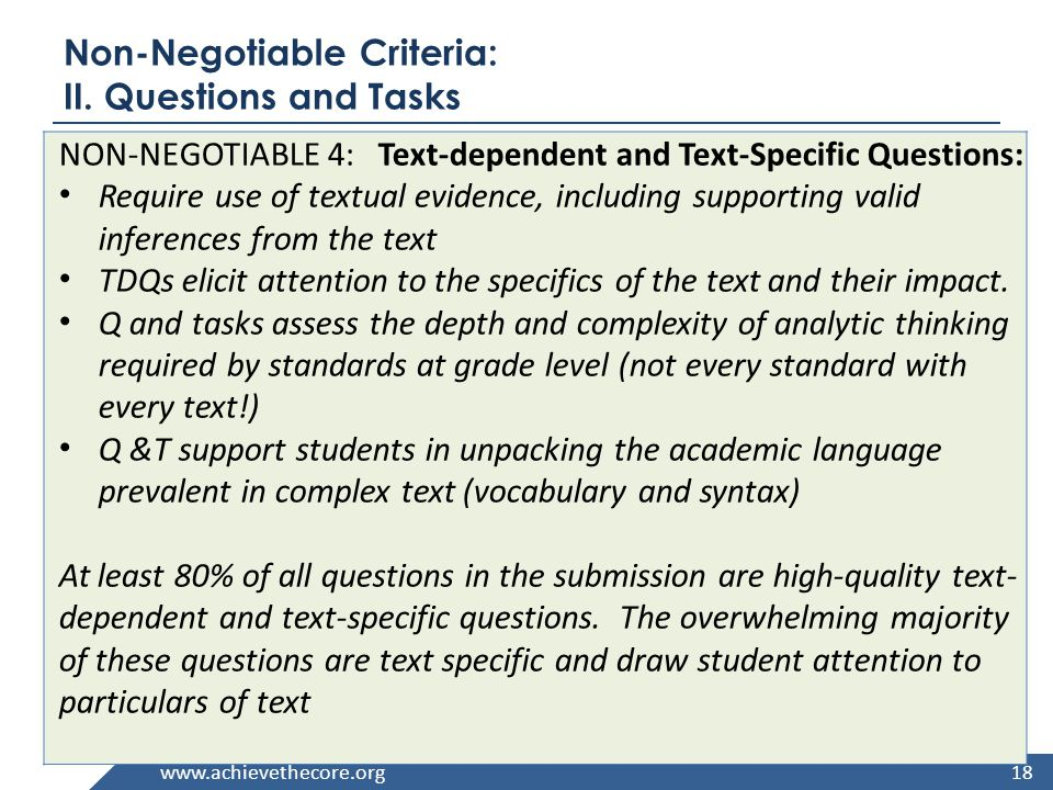 www.achievethecore.org Non-Negotiable Criteria: II. Questions and Tasks NON-NEGOTIABLE 4: Text-dependent and Text-Specific Questions: Require use of t