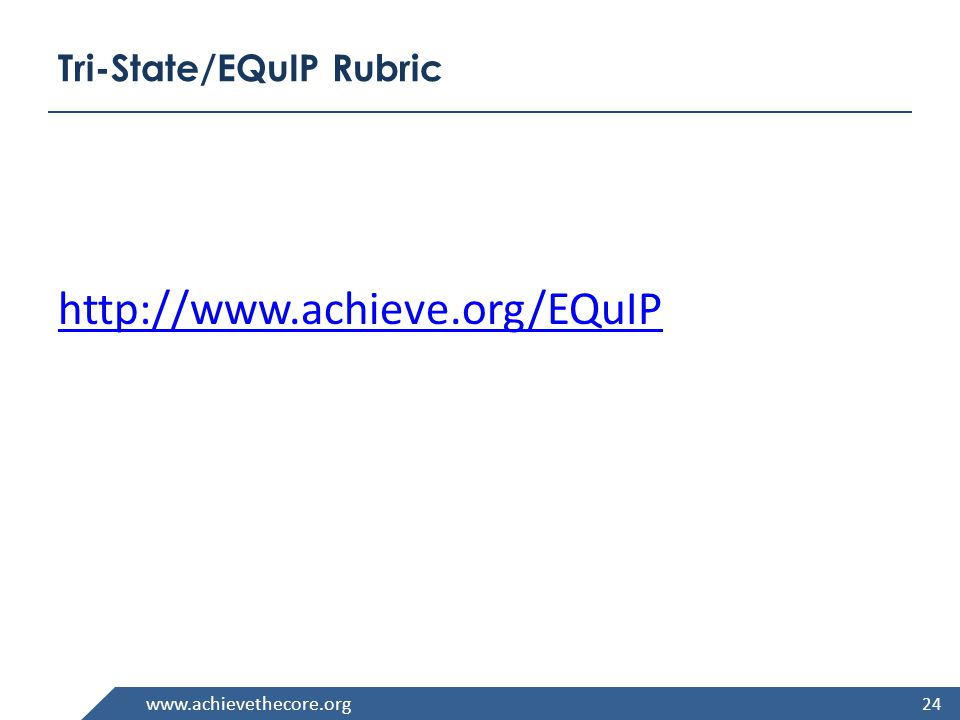www.achievethecore.org Tri-State/EQuIP Rubric http://www.achieve.org/EQuIP 24