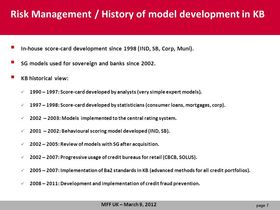 page 7 MFF UK – March 9, 2012  In-house score-card development since 1998 (IND, SB, Corp, Muni).