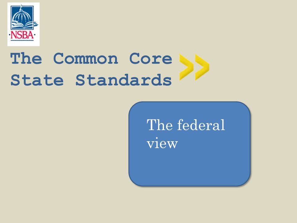 The Common Core State Standards The federal view