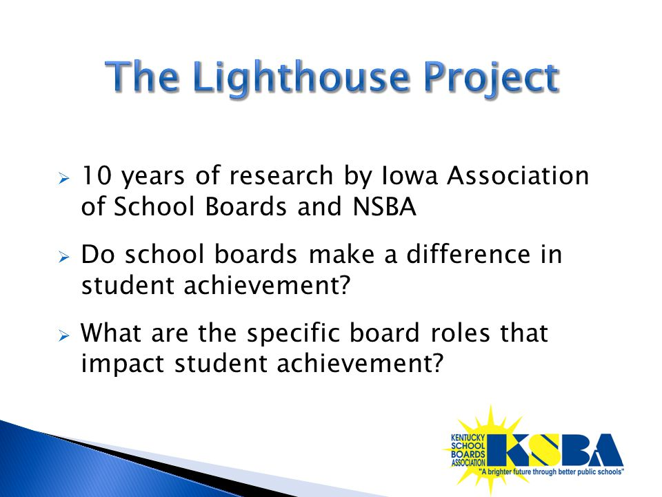 10 years of research by Iowa Association of School Boards and NSBA  Do school boards make a difference in student achievement.
