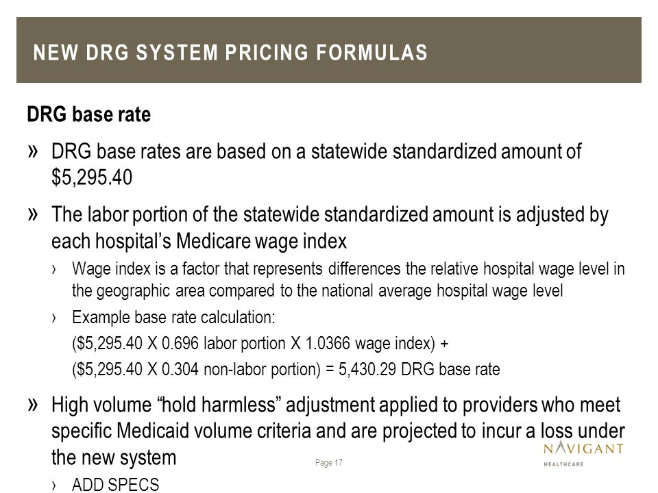 DRG base rate » DRG base rates are based on a statewide standardized amount of $5,295.40 » The labor portion of the statewide standardized amount is a
