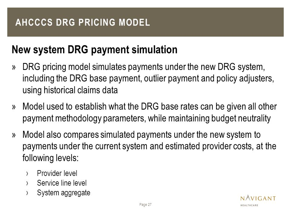 Page 27 New system DRG payment simulation »DRG pricing model simulates payments under the new DRG system, including the DRG base payment, outlier paym