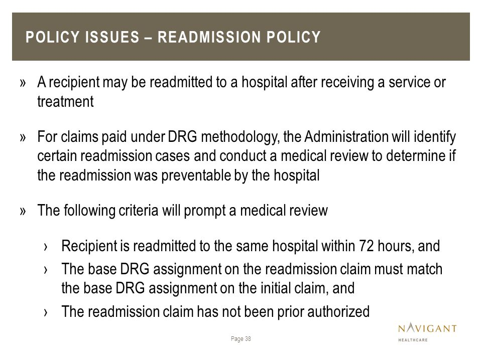 POLICY ISSUES – READMISSION POLICY Page 38 »A recipient may be readmitted to a hospital after receiving a service or treatment »For claims paid under
