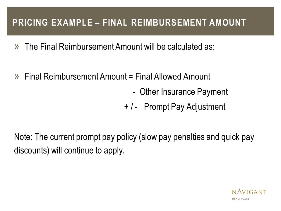 » The Final Reimbursement Amount will be calculated as: » Final Reimbursement Amount = Final Allowed Amount - Other Insurance Payment + / - Prompt Pay