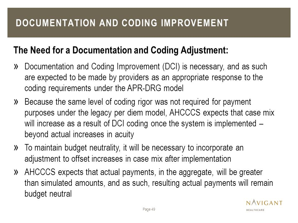 Page 49 The Need for a Documentation and Coding Adjustment: » Documentation and Coding Improvement (DCI) is necessary, and as such are expected to be