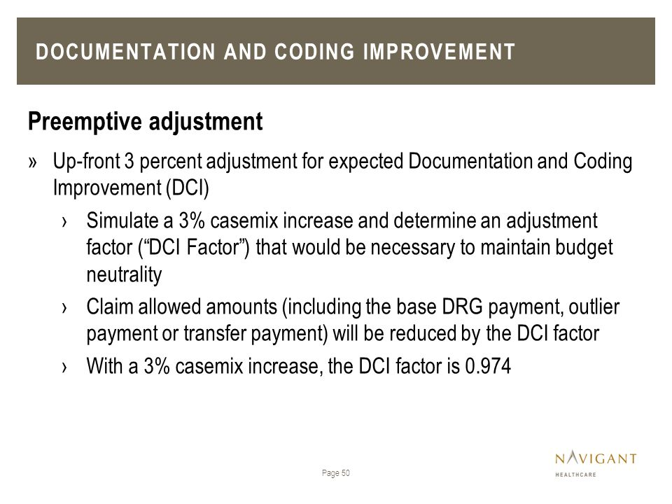 Page 50 Preemptive adjustment »Up-front 3 percent adjustment for expected Documentation and Coding Improvement (DCI) ›Simulate a 3% casemix increase a