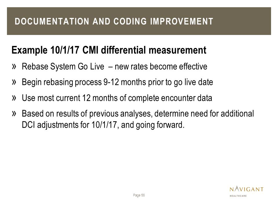 Page 56 Example 10/1/17 CMI differential measurement » Rebase System Go Live – new rates become effective » Begin rebasing process 9-12 months prior t