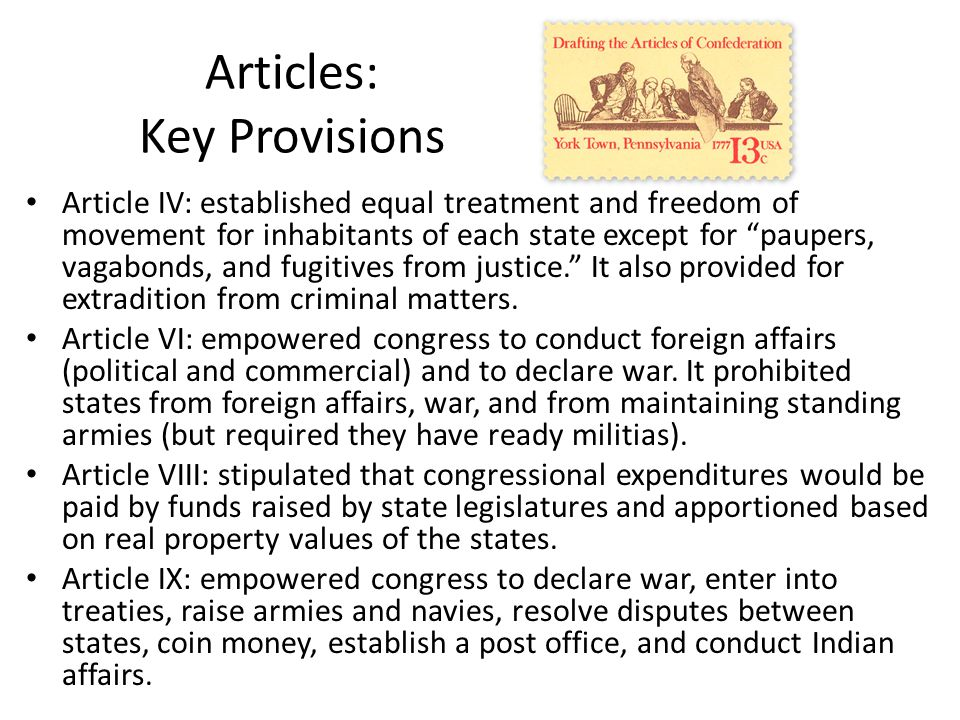 """Articles: Key Provisions Article IV: established equal treatment and freedom of movement for inhabitants of each state except for """"paupers, vagabonds,"""