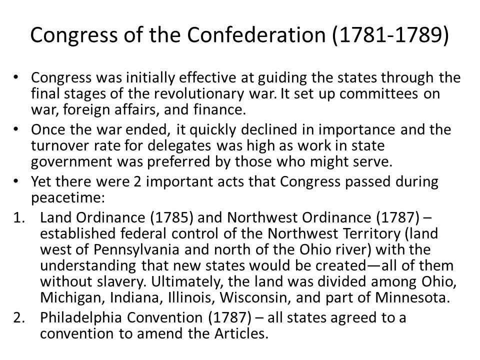 Congress of the Confederation (1781-1789) Congress was initially effective at guiding the states through the final stages of the revolutionary war. It