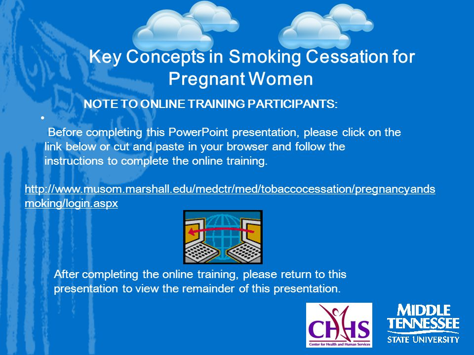 Key Concepts in Smoking Cessation for Pregnant Women NOTE TO ONLINE TRAINING PARTICIPANTS: Before completing this PowerPoint presentation, please click on the link below or cut and paste in your browser and follow the instructions to complete the online training.