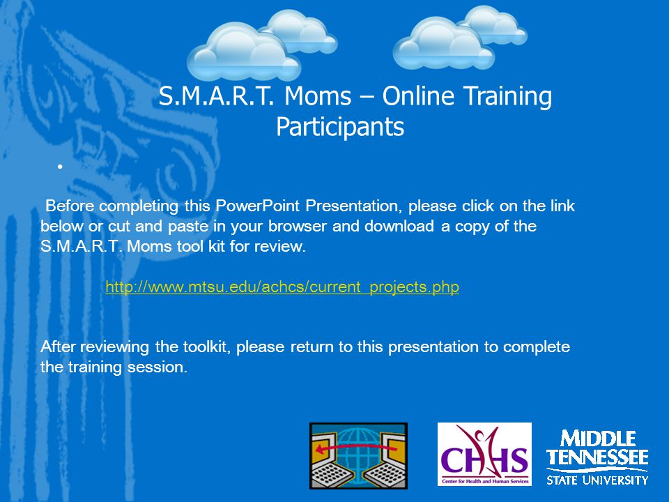 S.M.A.R.T. Moms – Online Training Participants Before completing this PowerPoint Presentation, please click on the link below or cut and paste in your