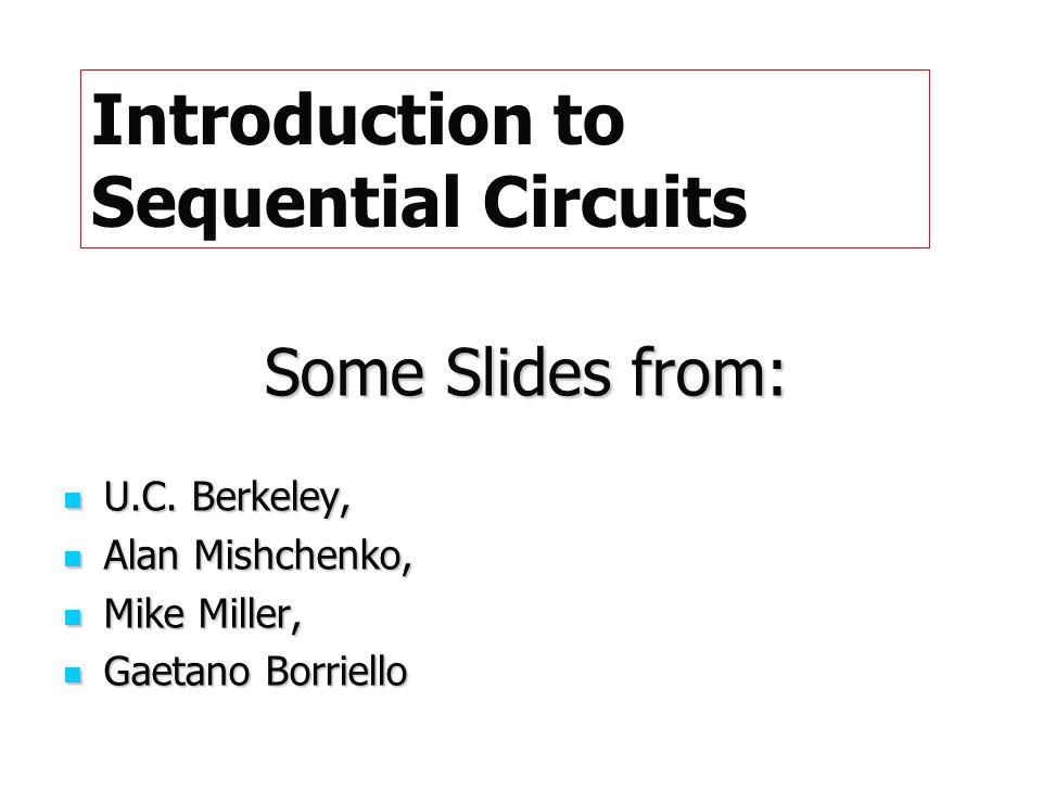Some Slides from: U.C. Berkeley, U.C. Berkeley, Alan Mishchenko, Alan Mishchenko, Mike Miller, Mike Miller, Gaetano Borriello Gaetano Borriello Introd
