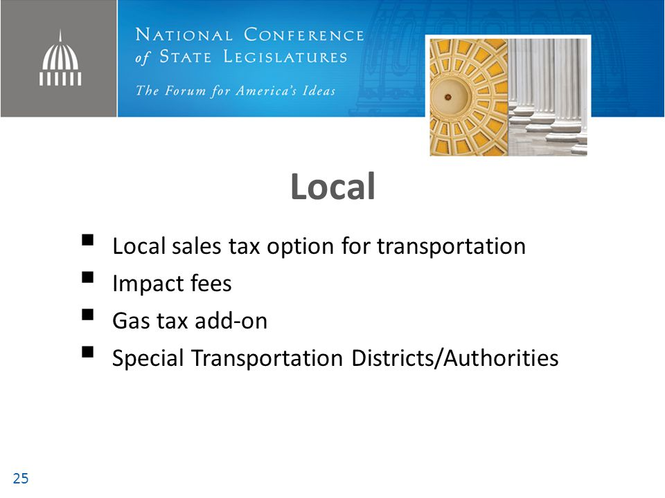 Local  Local sales tax option for transportation  Impact fees  Gas tax add-on  Special Transportation Districts/Authorities 25