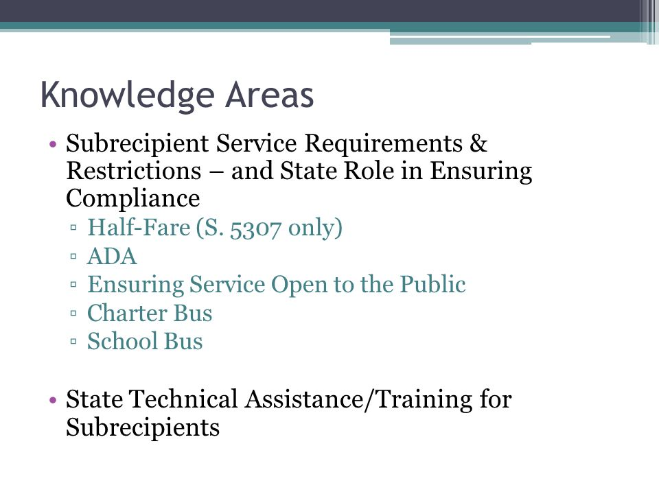 Knowledge Areas Subrecipient Service Requirements & Restrictions – and State Role in Ensuring Compliance ▫Half-Fare (S.