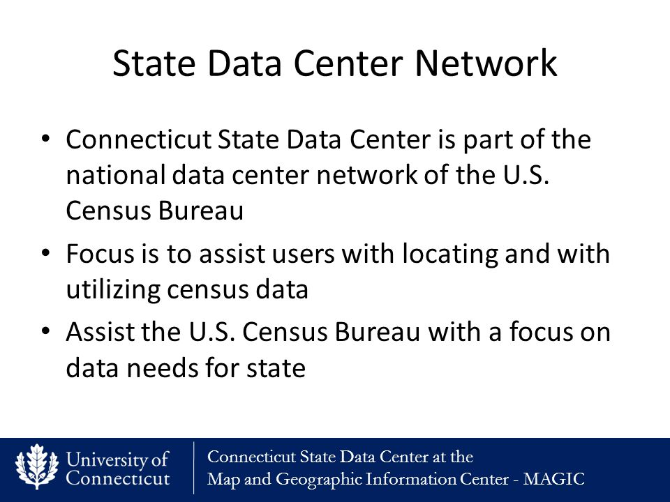 Connecticut State Data Center at the Map and Geographic Information Center - MAGIC State Data Center Network Connecticut State Data Center is part of the national data center network of the U.S.