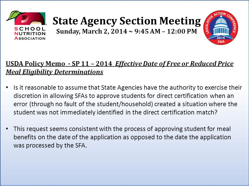 State Agency Section Meeting Sunday, March 2, 2014 ~ 9:45 AM – 12:00 PM USDA Policy Memo - SP 11 – 2014 Effective Date of Free or Reduced Price Meal E